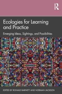 Ecologies for Learning and Practice : Emerging Ideas, Sightings, and Possibilities, Paperback / softback Book