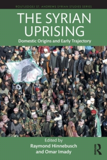 The Syrian Uprising : Domestic Origins and Early Trajectory, Paperback Book