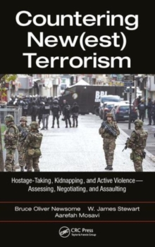Countering New(est) Terrorism : Hostage-Taking, Kidnapping, and Active Violence - Assessing, Negotiating, and Assaulting, Hardback Book