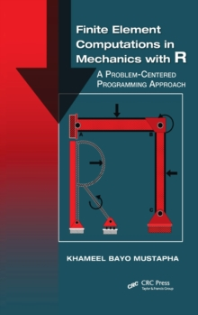 Finite Element Computations in Mechanics with R : A Problem-Centered Programming Approach, Hardback Book
