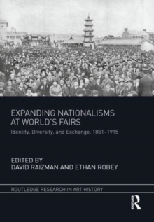 Expanding Nationalisms at World's Fairs : Identity, Diversity, and Exchange, 1851-1915, Hardback Book