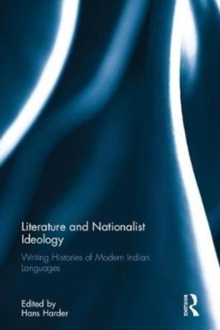 Literature and Nationalist Ideology : Writing Histories of Modern Indian Languages, Hardback Book