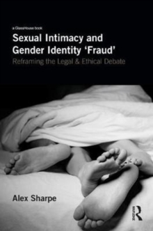 Sexual Intimacy and Gender Identity 'Fraud' : Reframing the Legal and Ethical Debate, Hardback Book