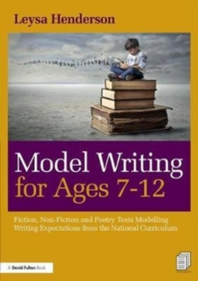 Model Writing for Ages 7-12 : Fiction, non-fiction and poetry texts modelling writing expectations from the National Curriculum, Paperback Book