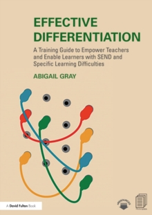 Effective Differentiation : A Training Guide to Empower Teachers and Enable Learners with SEND and Specific Learning Difficulties, Paperback Book