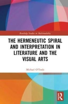 The Hermeneutic Spiral and Interpretation in Literature and the Visual Arts, Hardback Book