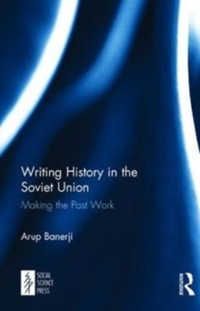 Writing History in the Soviet Union : Making the Past Work, Hardback Book
