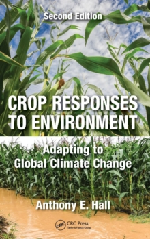 Crop Responses to Environment : Adapting to Global Climate Change, Second Edition, Hardback Book