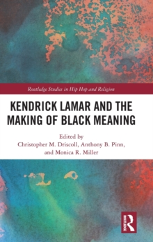 Kendrick Lamar and the Making of Black Meaning, Hardback Book