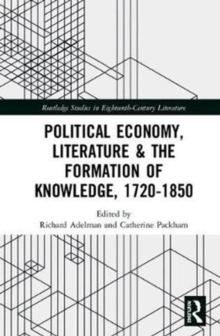 Political Economy, Literature & the Formation of Knowledge, 1720-1850, Hardback Book