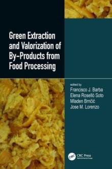Green Extraction and Valorization of By-Products from Food Processing, Hardback Book