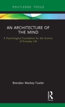 An Architecture of the Mind : A Psychological Foundation for the Science of Everyday Life, Hardback Book