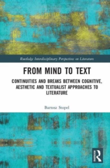 From Mind to Text : Continuities and Breaks Between Cognitive, Aesthetic and Textualist Approaches to Literature, Hardback Book
