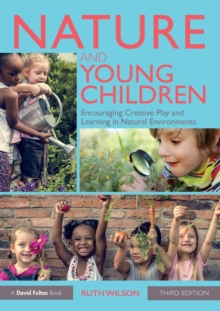 Nature and Young Children : Encouraging Creative Play and Learning in Natural Environments, Paperback Book