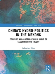 China's Hydro-politics in the Mekong : Conflict and Cooperation in Light of Securitization Theory, Hardback Book