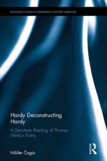 Hardy Deconstructing Hardy : A Derridean Reading of Thomas Hardy's Poetry, Hardback Book