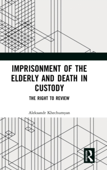 Imprisonment of the Elderly and Death in Custody : The Right to Review, Hardback Book