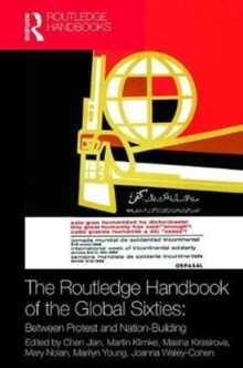 The Routledge Handbook of the Global Sixties : Between Protest and Nation-Building, Hardback Book