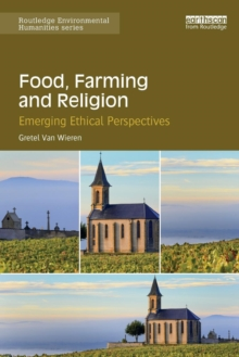 Food, Farming and Religion : Emerging Ethical Perspectives, Paperback Book