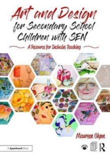 Art and Design for Secondary School Children with SEN : A Resource for Inclusive Teaching, Paperback / softback Book