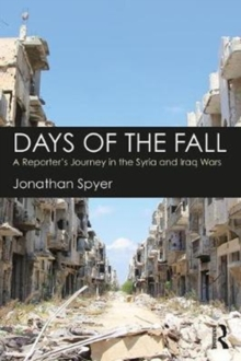 Days of the Fall : A Reporter's Journey in the Syria and Iraq Wars, Paperback Book