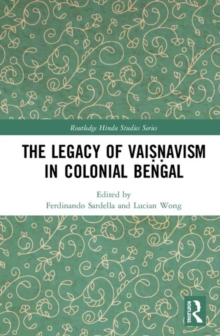 The Legacy of Vaisnavism in Colonial Bengal, Hardback Book