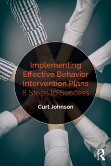 Implementing Effective Behavior Intervention Plans : 8 Steps to Success, Paperback Book