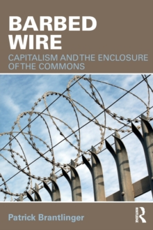 Barbed Wire : Capitalism and the Enclosure of the Commons, Paperback Book