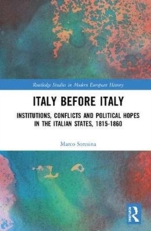 Italy Before Italy : Institutions, Conflicts and Political Hopes in the Italian States, 1815-1860, Hardback Book