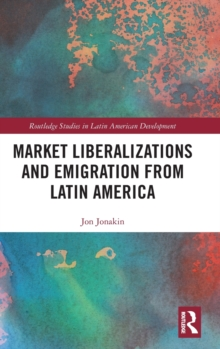 Market Liberalizations and Emigration from Latin America, Hardback Book