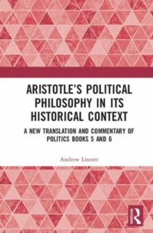 Aristotle's Political Philosophy in its Historical Context : A New Translation and Commentary on Politics Books 5 and 6, Hardback Book