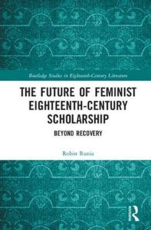 The Future of Feminist Eighteenth-Century Scholarship : Beyond Recovery, Hardback Book