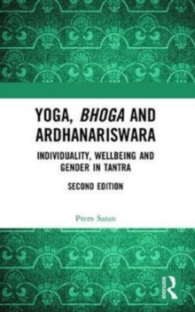 Yoga, Bhoga and Ardhanariswara : Individuality, Wellbeing and Gender in Tantra, Paperback Book