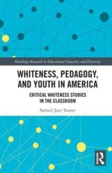 Whiteness, Pedagogy, and Youth in America : Critical Whiteness Studies in the Classroom, Hardback Book