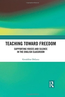Teaching Toward Freedom : Supporting Voices and Silence in the English Classroom, Hardback Book