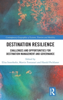 Destination Resilience : Challenges and Opportunities for Destination Management and Governance, Hardback Book