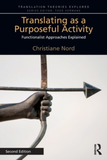 Translating as a Purposeful Activity 2nd Edition : Functionalist Approaches Explained, Paperback Book