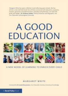 A Good Education : A New Model of Learning to Enrich Every Child, Paperback Book