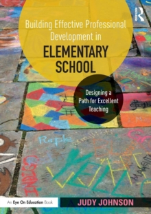 Building Effective Professional Development in Elementary School : Designing a Path for Excellent Teaching, Paperback Book