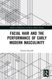 Facial Hair and the Performance of Early Modern Masculinity, Hardback Book