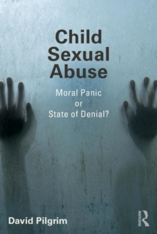 Child Sexual Abuse : Moral Panic or State of Denial?, Paperback Book