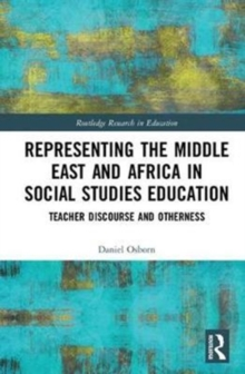 Representing the Middle East and Africa in Social Studies Education : Teacher Discourse and Otherness, Hardback Book