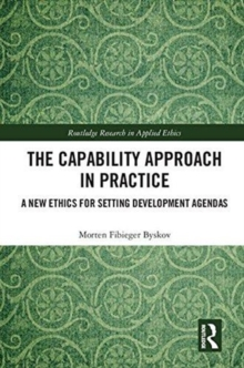 The Capability Approach in Practice : A New Ethics in Setting Development Agendas, Hardback Book