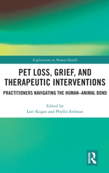 Pet Loss, Grief, and Therapeutic Interventions : Practitioners Navigating the Human-Animal Bond, Hardback Book
