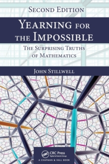 Yearning for the Impossible : The Surprising Truths of Mathematics, Second Edition, Paperback Book