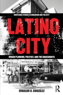 Latino City : Urban Planning, Politics, and the Grassroots, Paperback Book