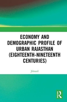 Economy and Demographic Profile of Urban Rajasthan (Eighteenth-Nineteenth Centuries), Hardback Book