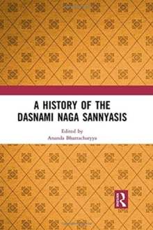 A History of the Dasnami Naga Sannyasis, Hardback Book