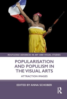 Popularisation and Populism in the Visual Arts : Attraction Images, Hardback Book