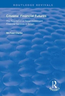 Citizens' Financial Futures : Regulation of Retail Investment Financial Services in Britain, Paperback / softback Book